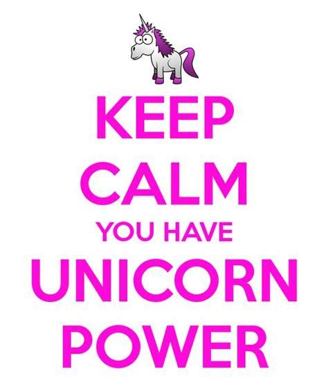 Keep Calm, You Have Unicorn Power