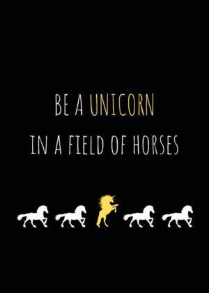 "Unicorn Meme ""Be a unicorn in a field of horses"""