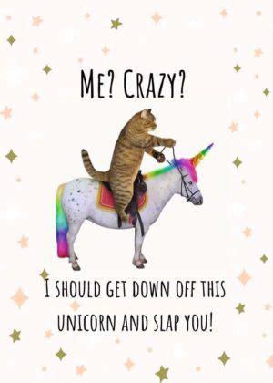 Unicorn meme - get down off this unicorn and slap you.