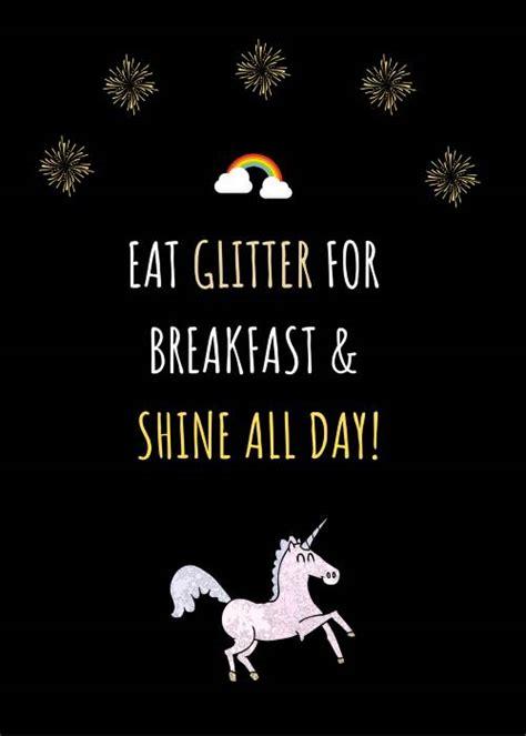 Unicorn memes - eat glitter for breakfast and shine all day
